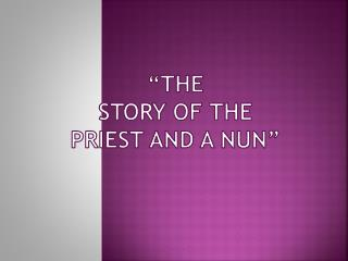 """The Story of the priest and a nun"""