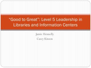 """Good to Great"": Level 5 Leadership in Libraries and Information Centers"