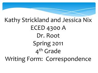 Kathy Strickland and Jessica Nix ECED 4300 A  Dr. Root  Spring 2011 4 th  Grade