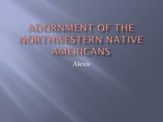 Adornment of the Northwestern Native Americans