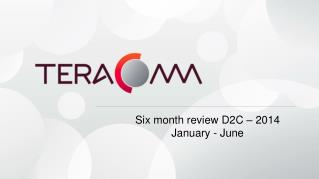 Six month review  D2C – 201 4 January - June