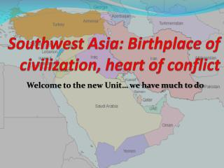 Southwest Asia: Birthplace of civilization, heart of conflict