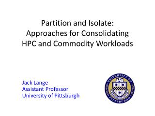 Partition and Isolate: Approaches for Consolidating HPC and Commodity Workloads