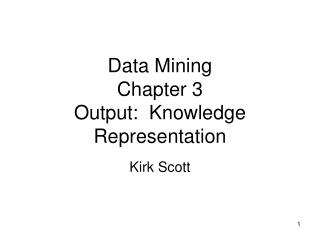 Data Mining Chapter 3 Output:  Knowledge Representation