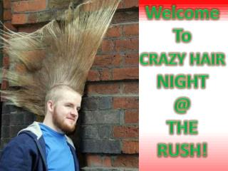 Welcome To CRAZY HAIR NIGHT @ THE RUSH!