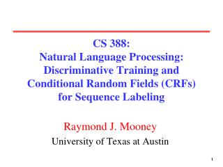 CS 388:  Natural Language Processing: Discriminative Training and Conditional Random Fields (CRFs) for Sequence Labeling