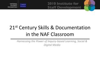 21 st  Century Skills & Documentation in the NAF Classroom