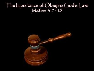 The Importance of Obeying God's Law!  Matthew  5:17 – 20