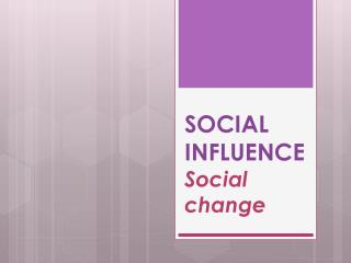 SOCIAL INFLUENCE Social change