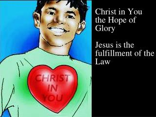 Christ in You the Hope of Glory Jesus is the fulfillment of the Law