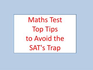 Maths Test Top Tips  to Avoid the  SAT's Trap