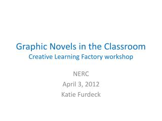 Graphic Novels in the Classroom Creative Learning Factory workshop