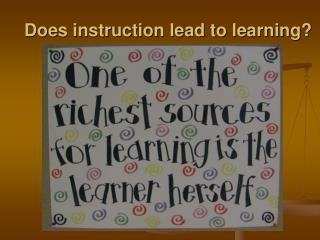 Does instruction lead to learning?