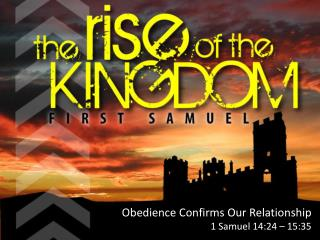 Obedience Confirms Our Relationship 1 Samuel 14:24 – 15:35