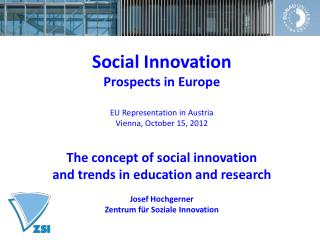 Social Innovation  Prospects in Europe  EU Representation in Austria Vienna, October 15, 2012