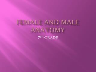 FEMALE AND MALE  ANATOMY