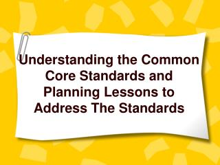 Understanding the Common Core Standards and  Planning Lessons to Address The Standards