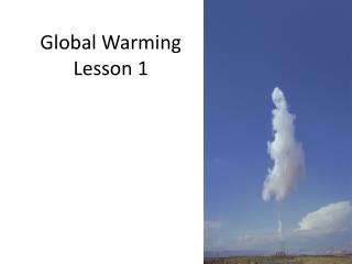 Global Warming  Lesson 1