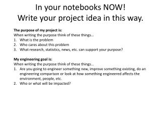 In your notebooks NOW!  Write your project idea in this way.