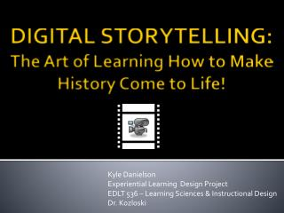 DIGITAL STORYTELLING: The Art of Learning How to Make History Come to Life!
