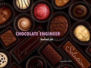 CHOCOLATE  engineer