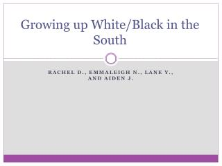 Growing up White/Black in the South