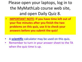 Please open your laptops, log in to the MyMathLab course web site, and open Daily Quiz  8 .