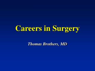 Careers in Surgery Thomas Brothers, MD