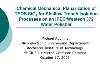 Chemical Mechanical Planarization of TEOS SiO 2  for Shallow Trench Isolation Processes on an IPEC/Westech 372 Wafer Pol