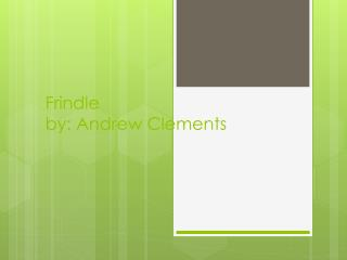 Frindle by: Andrew Clements