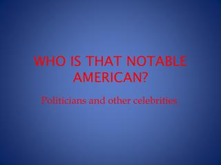 WHO IS THAT NOTABLE AMERICAN?