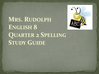 Mrs. Rudolph English 8 Quarter 2 Spelling  Study Guide