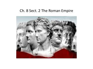 Ch. 8 Sect. 2 The Roman Empire