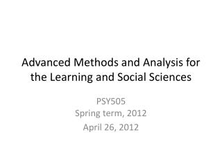 Advanced Methods and Analysis for the Learning and Social Sciences