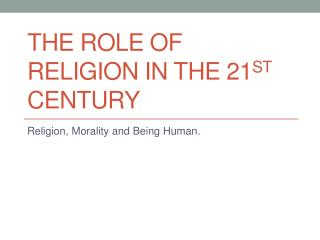 The role of religion in the 21 st  century