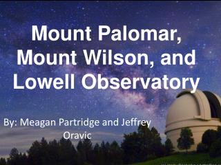Mount Palomar, Mount Wilson, and Lowell Observatory