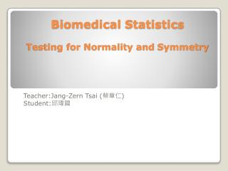 Biomedical  Statistics Testing for Normality and  Symmetry