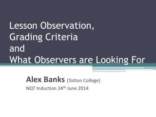 Lesson Observation,  Grading Criteria  and  What Observers are Looking For