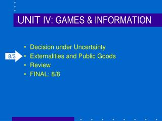 UNIT  IV: GAMES & INFORMATION