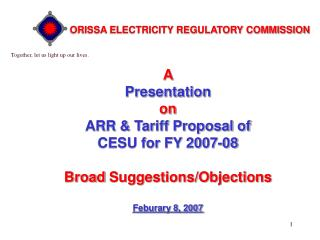 A  Presentation  on  ARR & Tariff Proposal of  CESU for FY 2007-08 Broad Suggestions/Objections Feburary 8, 2007