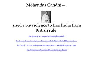 Mohandas Gandhi—   used non-violence to free India from British rule