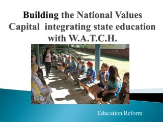 Building  the  National Values Capital   integrating state education with W.A.T.C.H .