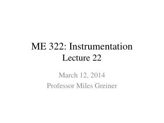 ME 322: Instrumentation Lecture 22
