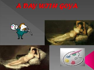 A DAY WITH GOYA