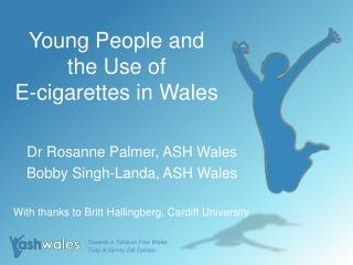 Young People and the Use of  E-cigarettes in Wales