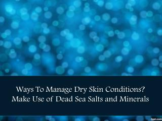 Ways To Manage Dry Skin Conditions? Make Use of Dead Sea Sal