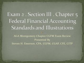 Exam 2 . Section III . Chapter 5 Federal Financial Accounting Standards and Illustrations