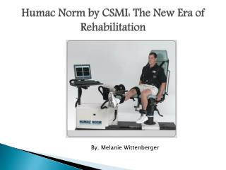 Humac Norm by CSMI:  The New Era of Rehabilitation