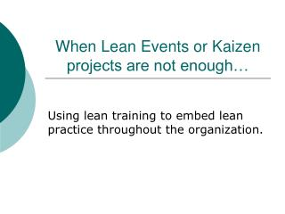 When Lean Events or Kaizen projects are not enough…