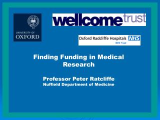 Finding Funding in Medical Research  Professor Peter Ratcliffe Nuffield Department of Medicine